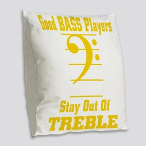Good Bass Players Stay Out Of Treble Burlap Throw