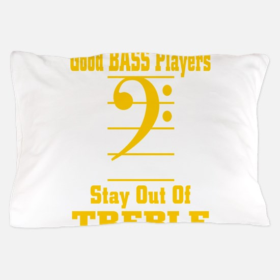 Good Bass Players Stay Out Of Treble Pillow Case