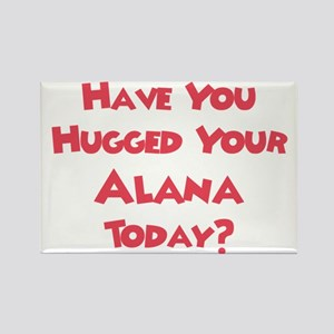 Have You Hugged Your Alana? Rectangle Magnet