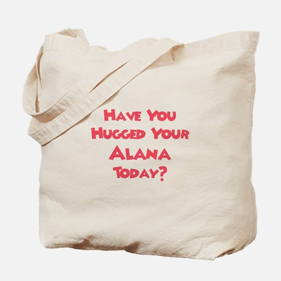 Have You Hugged Your Alana? Tote Bag