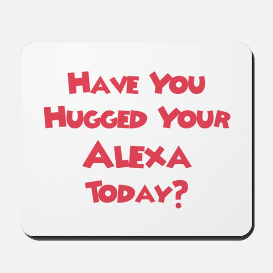 Have You Hugged Your Alexa? Mousepad