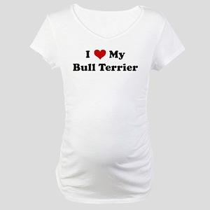I Love My Bull Terrier Maternity T-Shirt