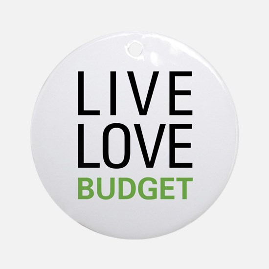 Live Love Budget Ornament (Round)