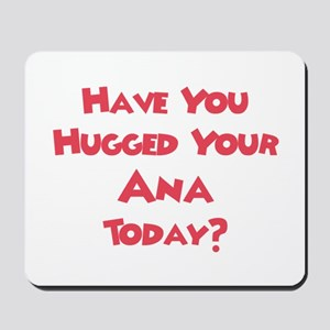 Have You Hugged Your Ana? Mousepad