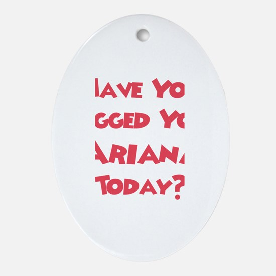 Have You Hugged Your Ariana? Oval Ornament