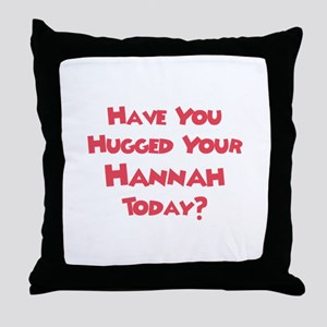 Have You Hugged Your Hannah? Throw Pillow