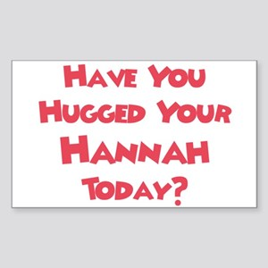 Have You Hugged Your Hannah? Rectangle Sticker