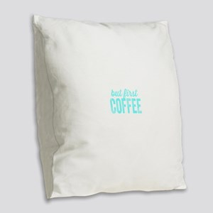 but first COFFEE Burlap Throw Pillow