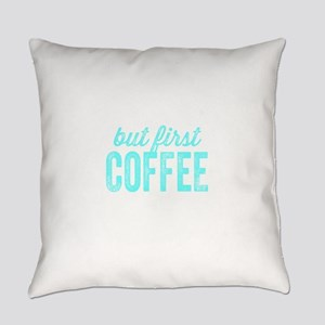 but first COFFEE Everyday Pillow