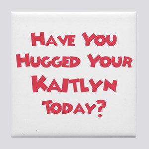 Have You Hugged Your Kaitlyn? Tile Coaster