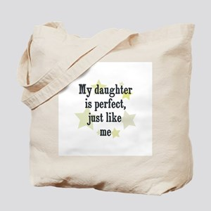 My daughter is perfect, just  Tote Bag