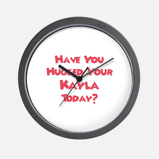 Have You Hugged Your Kayla? Wall Clock