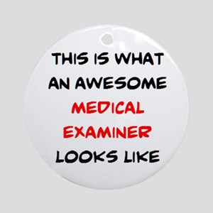 awesome medical examiner Round Ornament