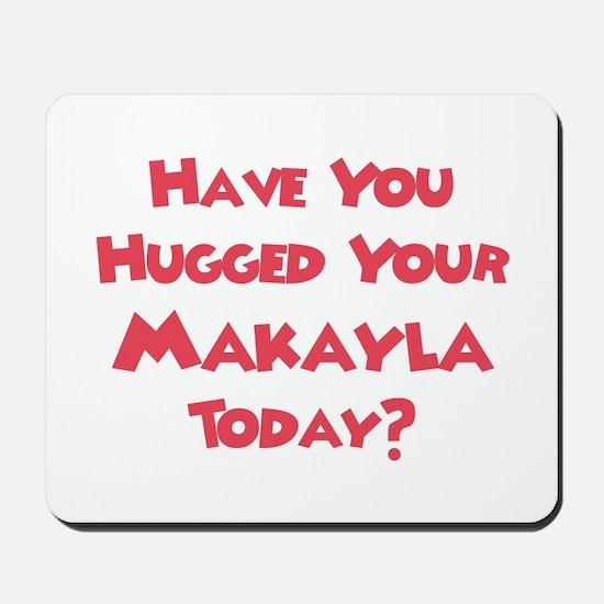 Have You Hugged Your Makayla? Mousepad