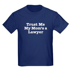 Trust Me My Mom's a Lawyer T