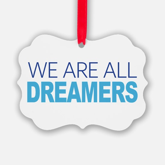 We Are All Dreamers Ornament