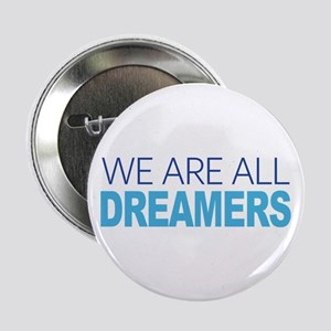 """We Are All Dreamers 2.25"""" Button (10 pack)"""