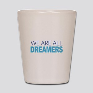 We Are All Dreamers Shot Glass