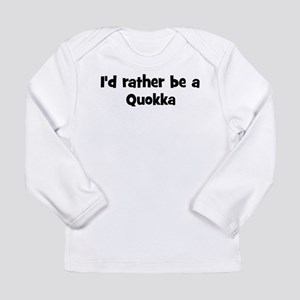 Rather be a Quokka Long Sleeve T-Shirt