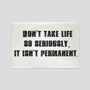 Don't Take Life So Serious Rectangle Magnet