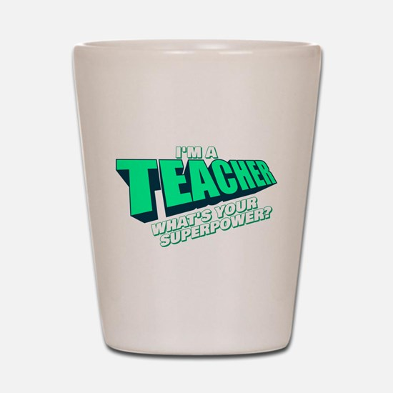 I'm a Teacher Shot Glass