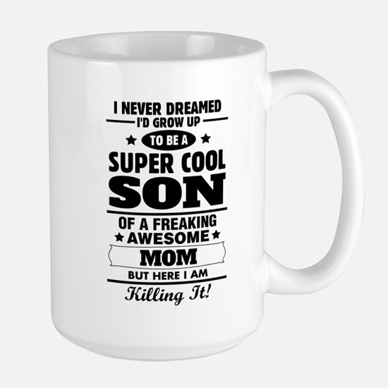 Super Cool Son Of A Freaking Awesome Mom Mugs