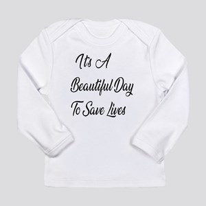 Its A Beautiful Day to Save Lives Long Sleeve T-Sh