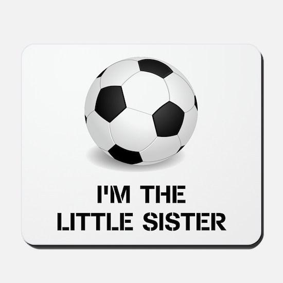 Im the little sister soccer ball Mousepad