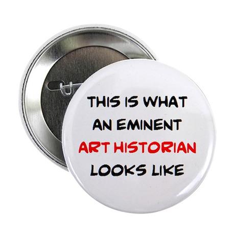 """eminent art historian 2.25"""" Button"""