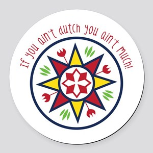 You Aint Dutch Round Car Magnet