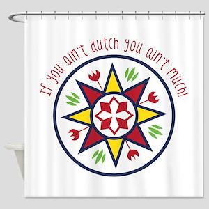 You Aint Dutch Shower Curtain
