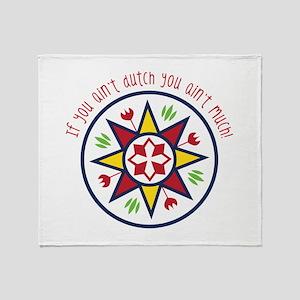 You Aint Dutch Throw Blanket