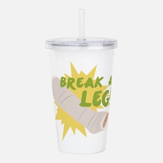 Break A Leg Acrylic Double-wall Tumbler