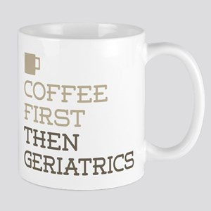 Coffee Then Geriatrics Mugs