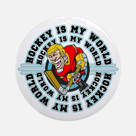 Hockey is my World Ornament (Round)