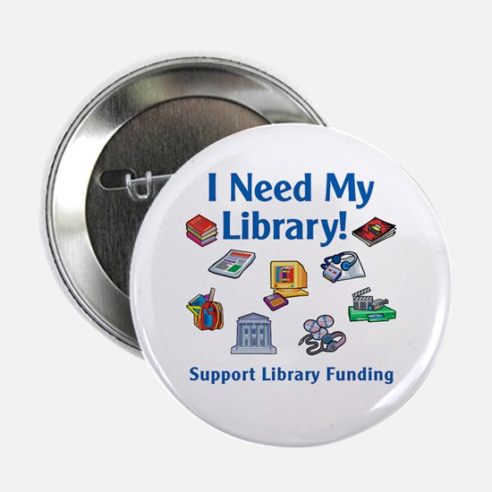 """I Need My Library 2.25"""" Button"""