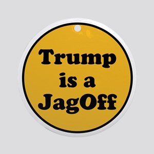 Trump is a jagoff Round Ornament