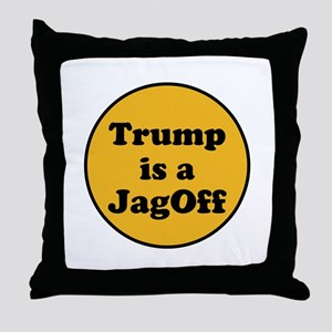 Trump is a jagoff Throw Pillow