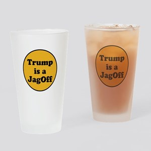 Trump is a jagoff Drinking Glass