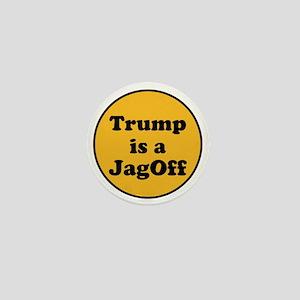 Trump is a jagoff Mini Button