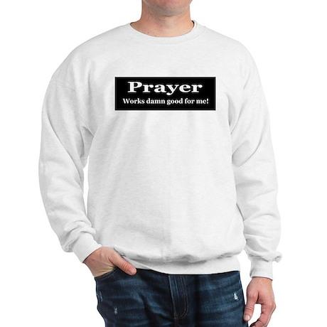 Prayer Works Sweatshirt