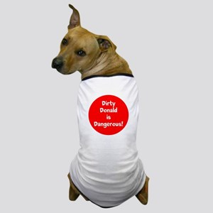 Dirty Donald Trump is dangerous Dog T-Shirt
