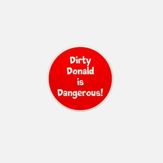 Dirty Donald Trump is dangerous Mini Button