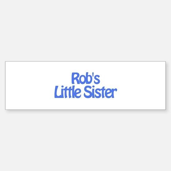 Rob's Little Sister Bumper Bumper Bumper Sticker