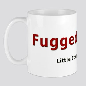 Fuggedaboutit T-shirts and Gi Mug