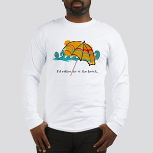I'd rather be at the beach Long Sleeve T-Shirt