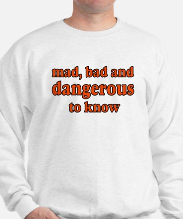 MAD, BAD, DANGEROUS Sweatshirt