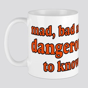 MAD, BAD, DANGEROUS Mug
