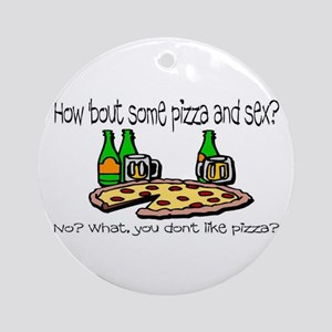 PIZZA AND SEX Ornament (Round)