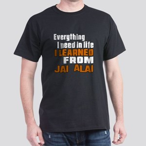 Everything I Learned From jAI Alai Dark T-Shirt